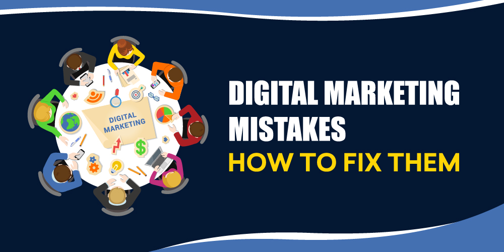 Digital Marketing Mistakes (How to Fix Them)