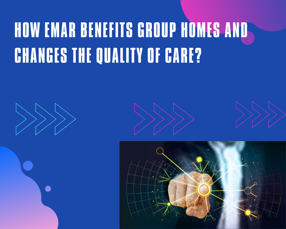 How EMAR Benefits Group Homes and Changes the Quality of Care_